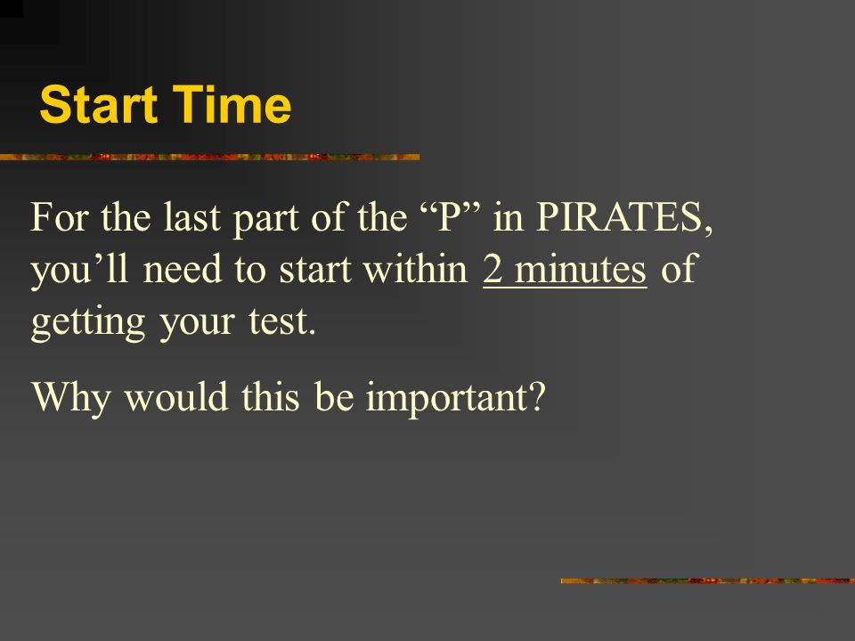 Start Time For the last part of the P in PIRATES, you'll need to start within 2 minutes of getting your test.