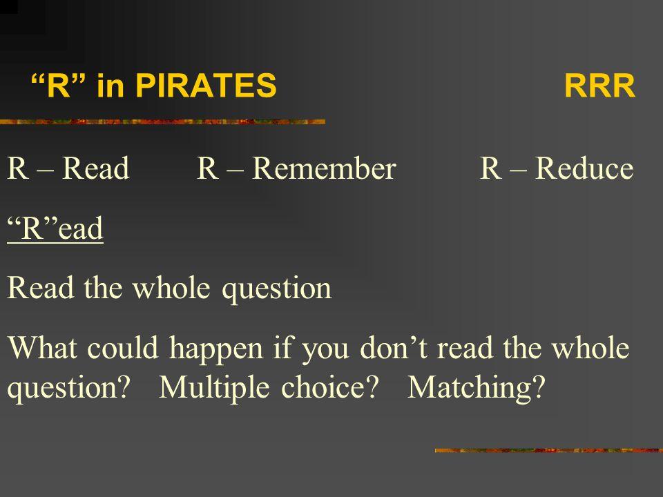 R in PIRATES RRR R – Read R – Remember R – Reduce. R ead.