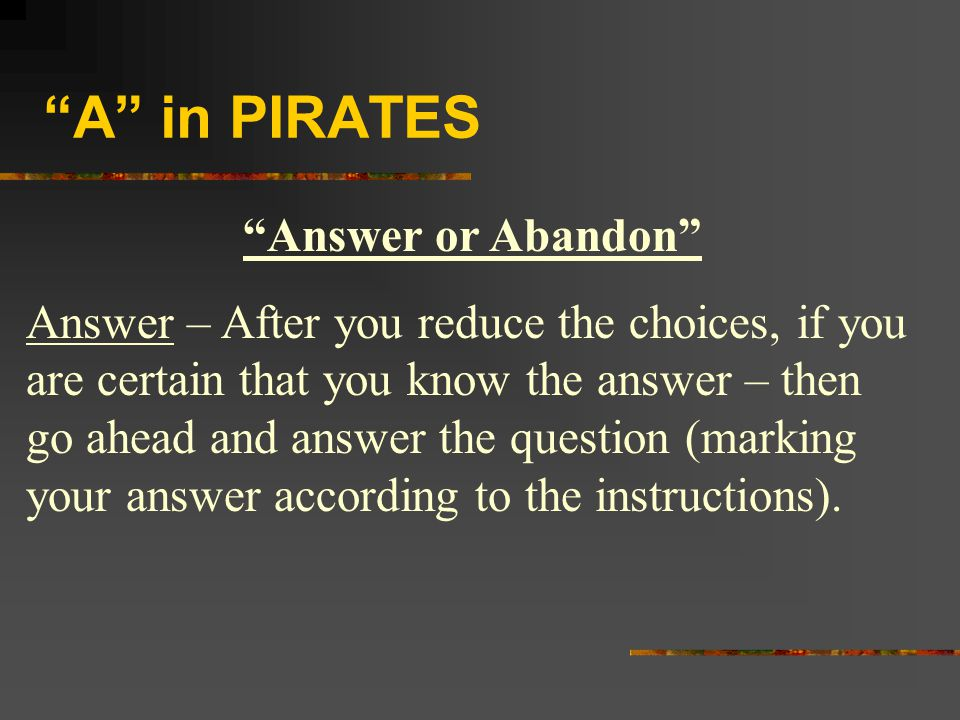 A in PIRATES Answer or Abandon