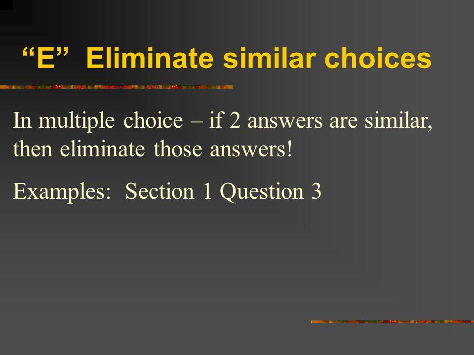 E Eliminate similar choices