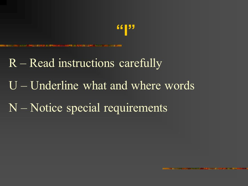 I R – Read instructions carefully U – Underline what and where words