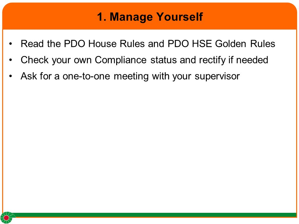 1. Manage Yourself Read the PDO House Rules and PDO HSE Golden Rules