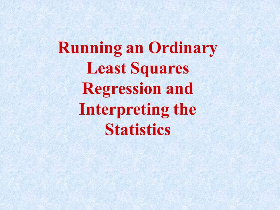 Running an Ordinary Least Squares Regression and Interpreting the Statistics