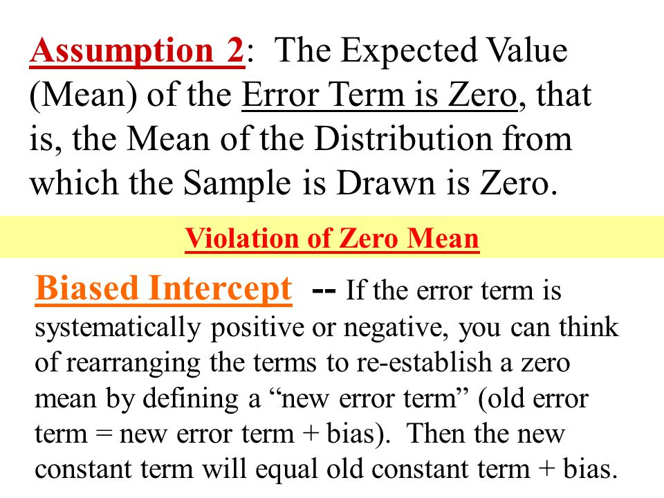 Assumption 2: The Expected Value (Mean) of the Error Term is Zero, that is, the Mean of the Distribution from which the Sample is Drawn is Zero.