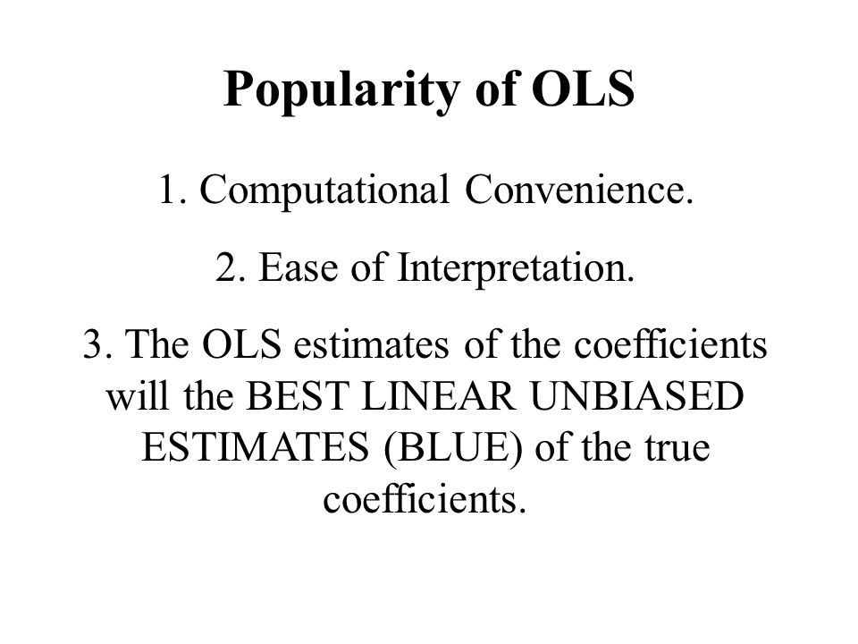 Popularity of OLS 1. Computational Convenience.