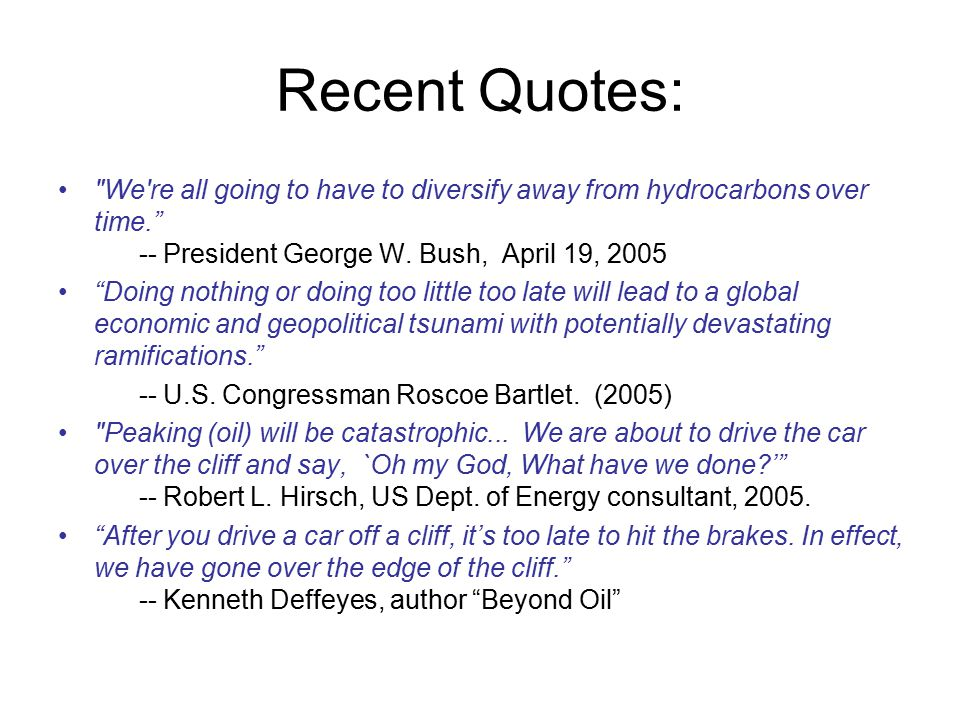 Recent Quotes: We re all going to have to diversify away from hydrocarbons over time. -- President George W. Bush, April 19, 2005.