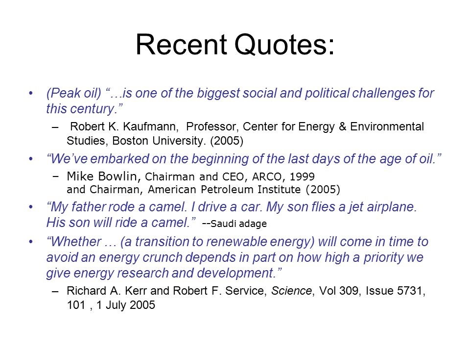 Recent Quotes: (Peak oil) …is one of the biggest social and political challenges for this century.