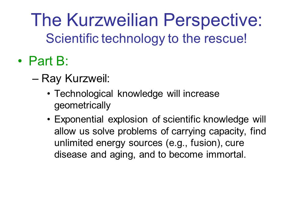The Kurzweilian Perspective: Scientific technology to the rescue!