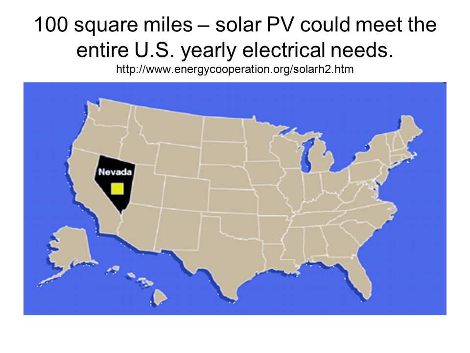 100 square miles – solar PV could meet the entire U. S