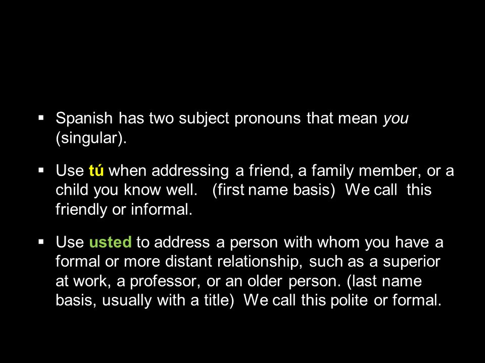 Subject pronounsSpanish has two subject pronouns that mean you (singular).