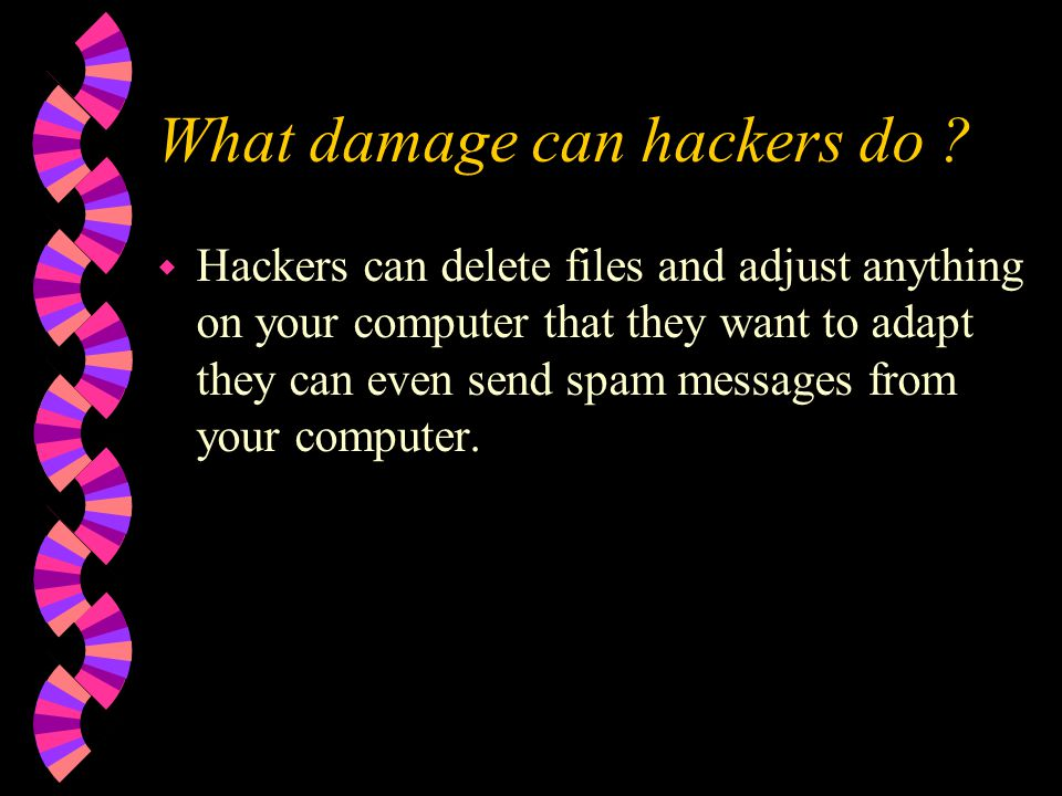 What damage can hackers do
