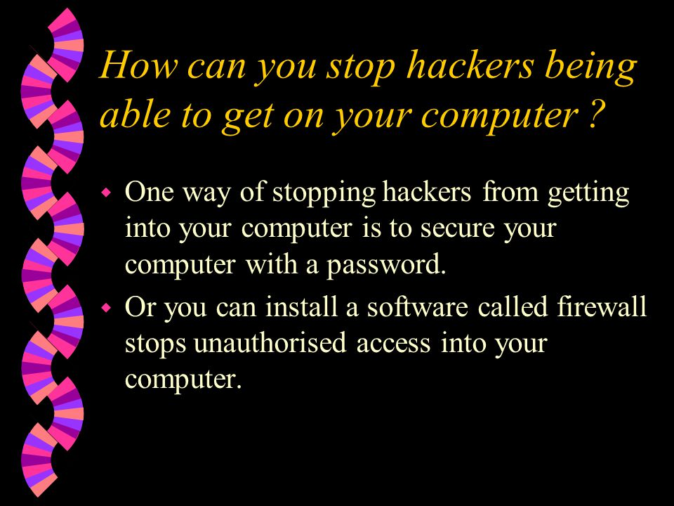 How can you stop hackers being able to get on your computer