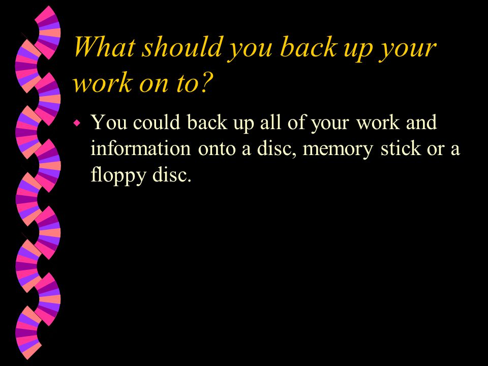 What should you back up your work on to