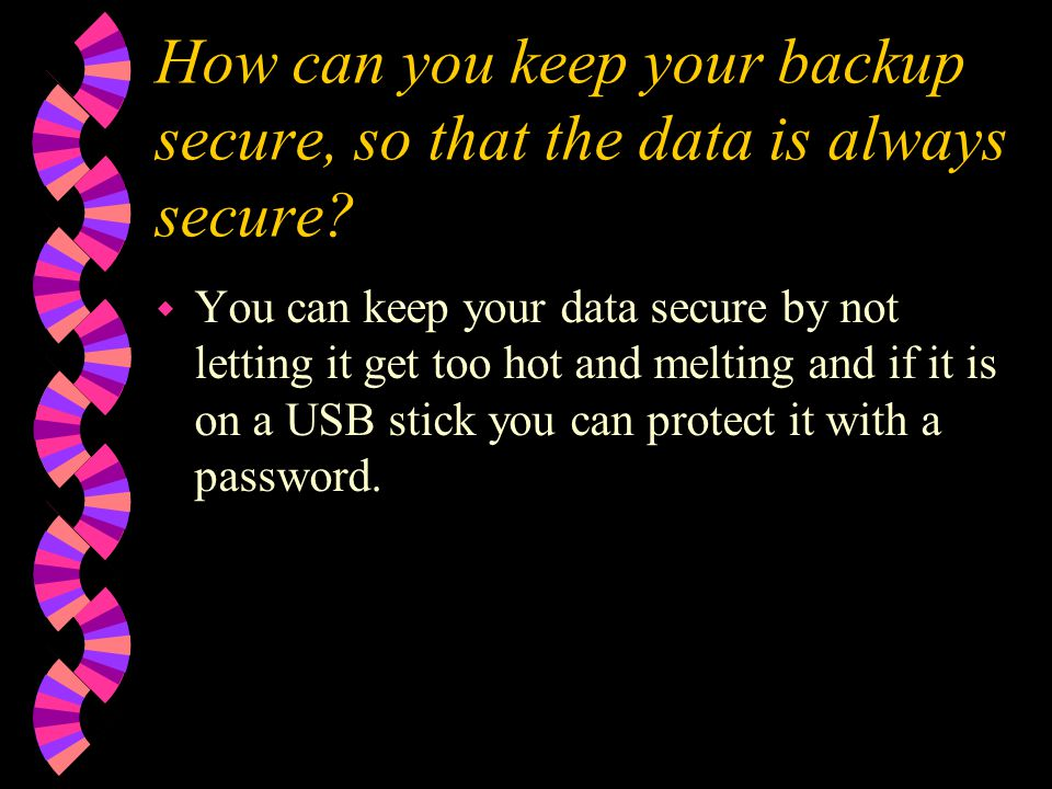 How can you keep your backup secure, so that the data is always secure