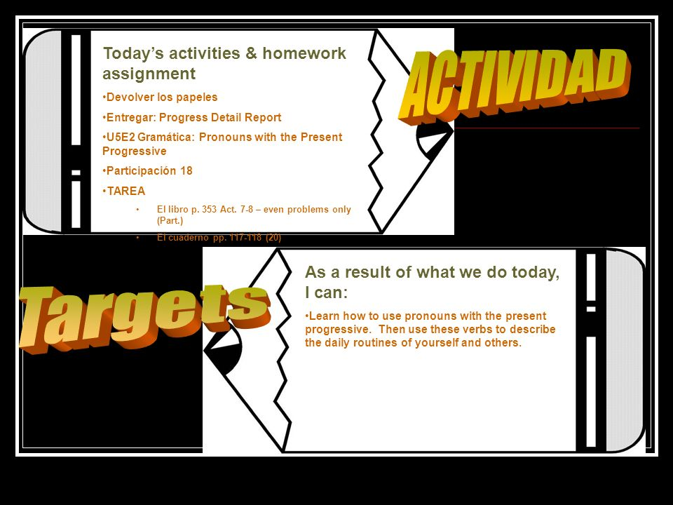 ACTIVIDAD Targets Today's activities & homework assignment
