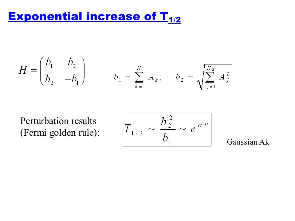 Exponential increase of T1/2
