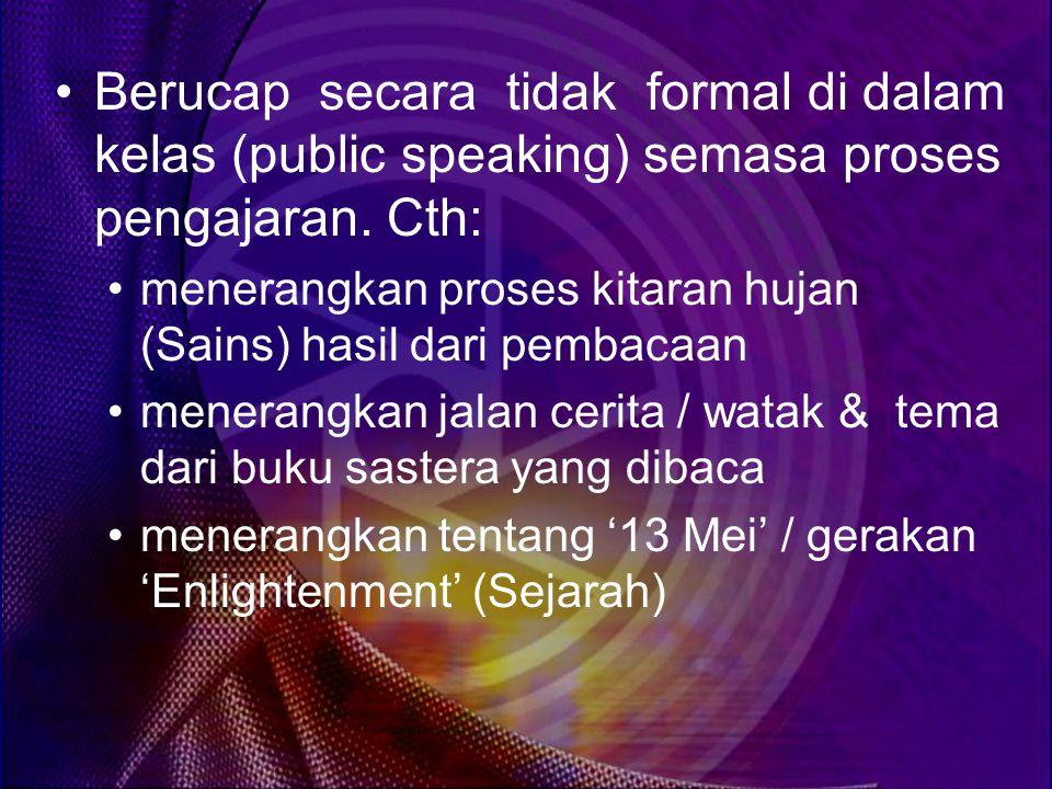 Berucap secara tidak formal di dalam kelas (public speaking) semasa proses pengajaran. Cth: