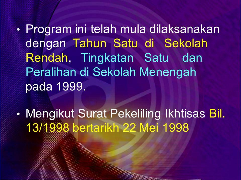 Program ini telah mula dilaksanakan dengan Tahun Satu di Sekolah Rendah, Tingkatan Satu dan Peralihan di Sekolah Menengah pada 1999.
