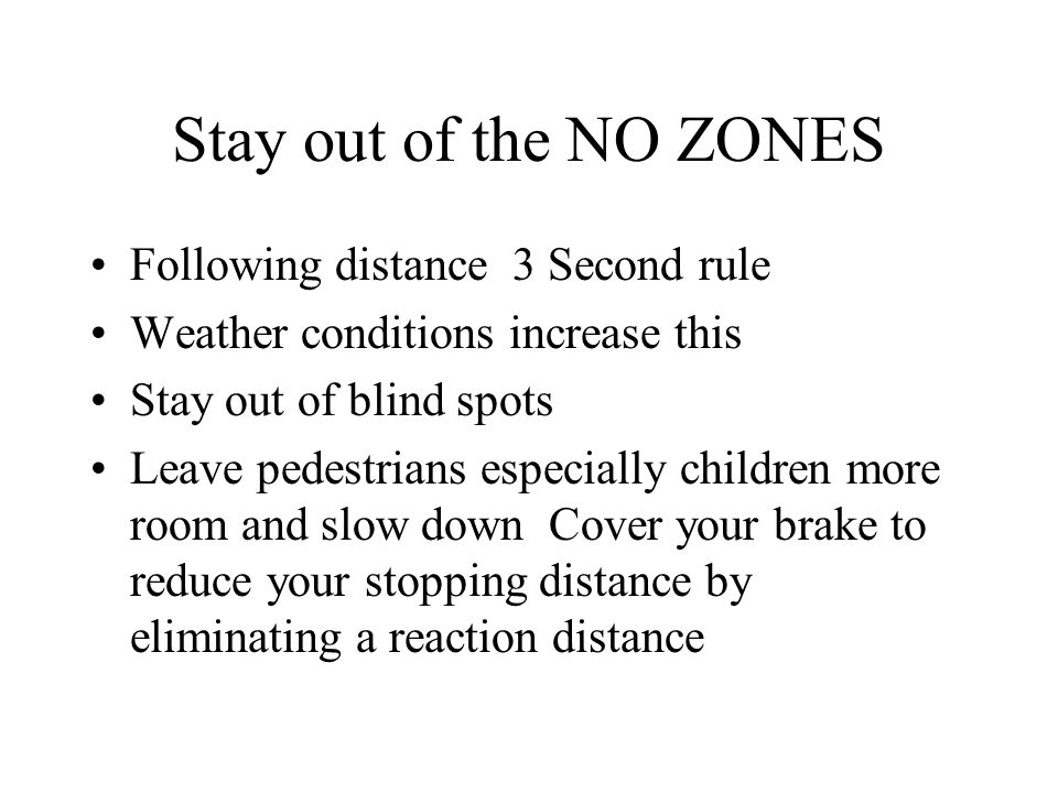 Stay out of the NO ZONES Following distance 3 Second rule