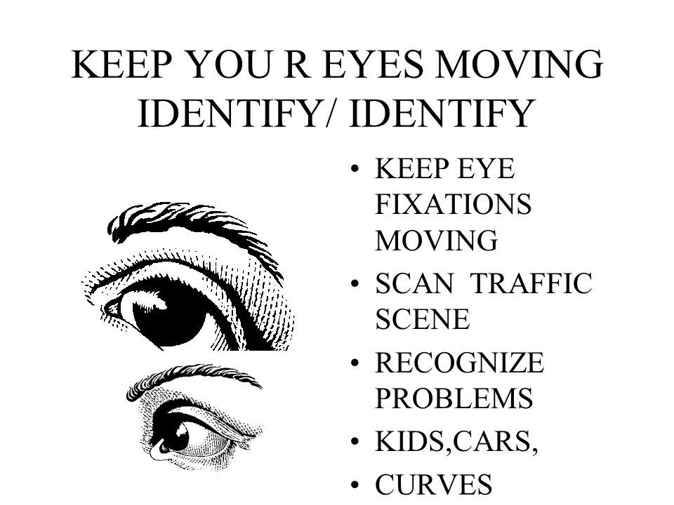 KEEP YOU R EYES MOVING IDENTIFY/ IDENTIFY