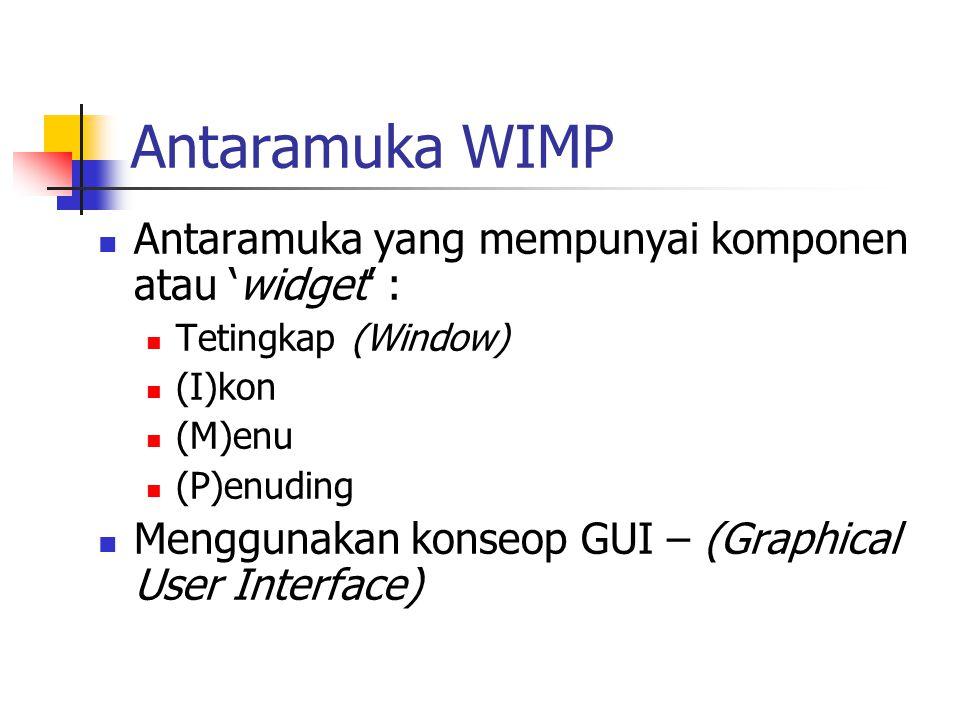 Antaramuka WIMP Antaramuka yang mempunyai komponen atau 'widget' :