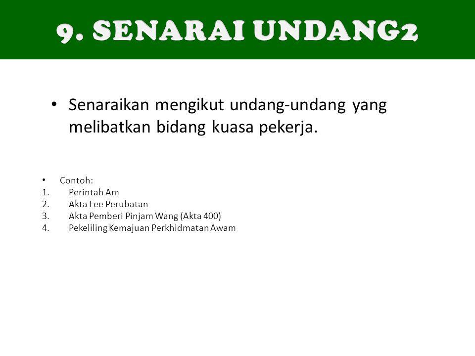 9. SENARAI UNDANG2 Senaraikan mengikut undang-undang yang melibatkan bidang kuasa pekerja. Contoh: