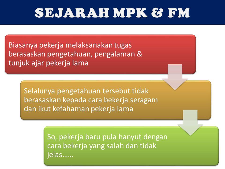 SEJARAH MPK & FM Biasanya pekerja melaksanakan tugas berasaskan pengetahuan, pengalaman & tunjuk ajar pekerja lama.