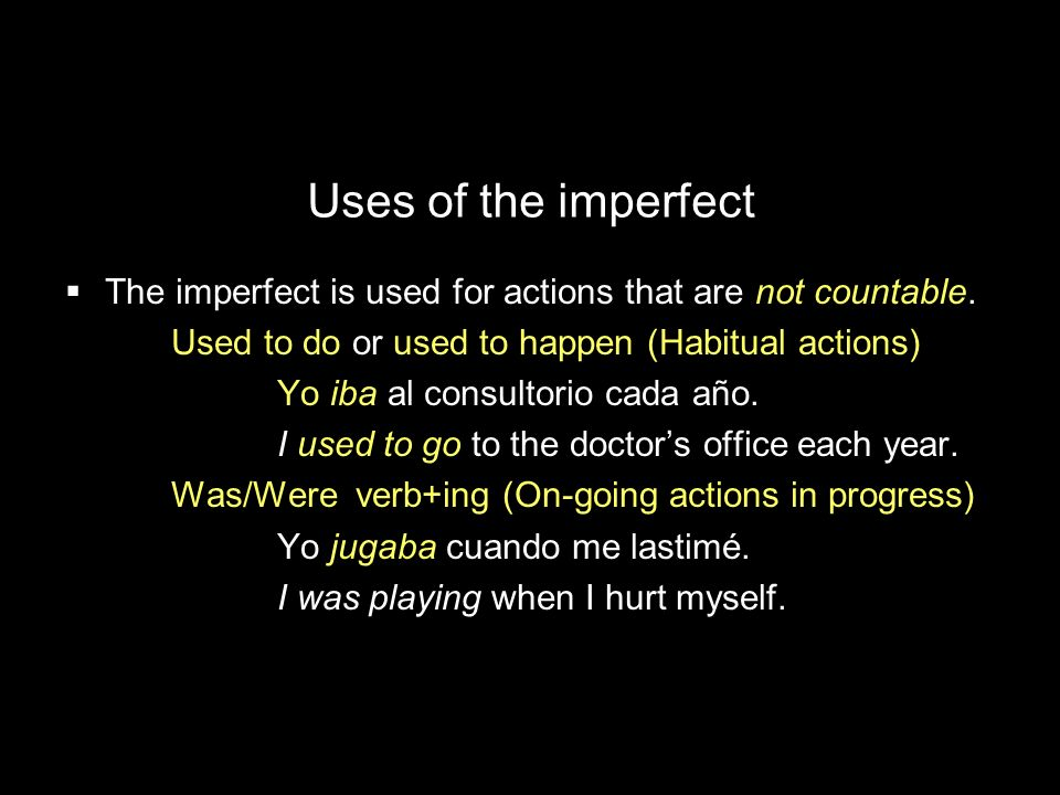 Uses of the imperfectThe imperfect is used for actions that are not countable. Used to do or used to happen (Habitual actions)