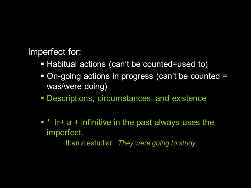 Imperfect for: Habitual actions (can't be counted=used to)