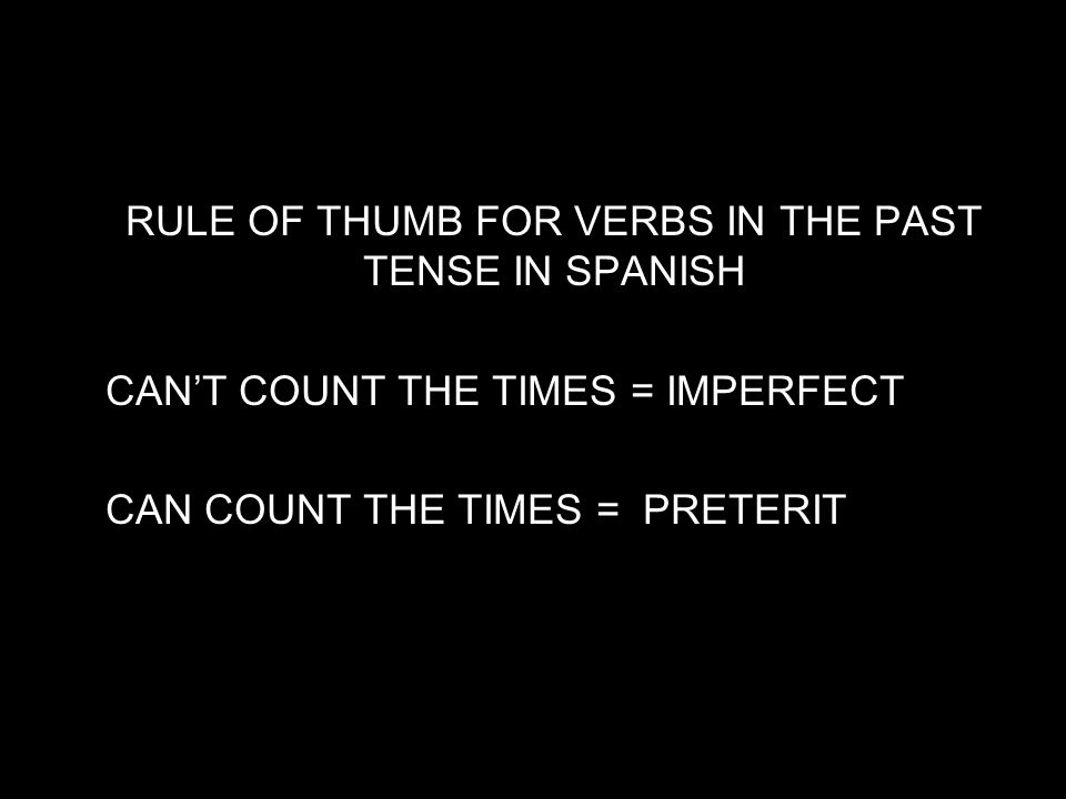 RULE OF THUMB FOR VERBS IN THE PAST TENSE IN SPANISH