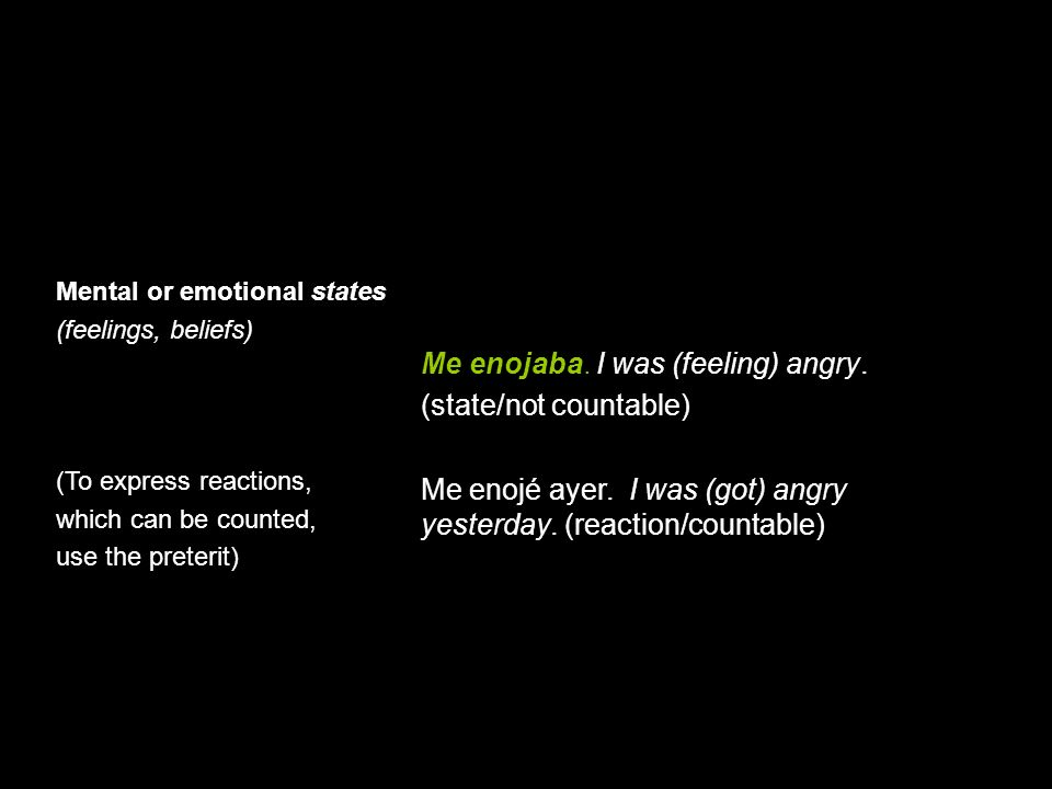 Uses of the imperfect Me enojaba. I was (feeling) angry.