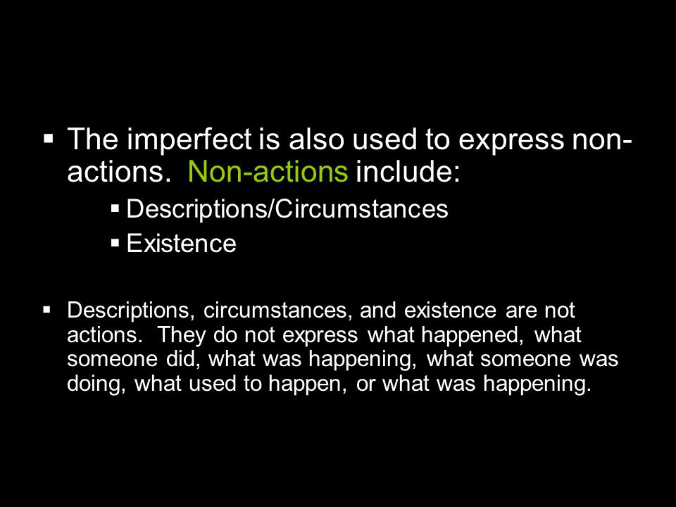 The imperfect is also used to express non-actions. Non-actions include: