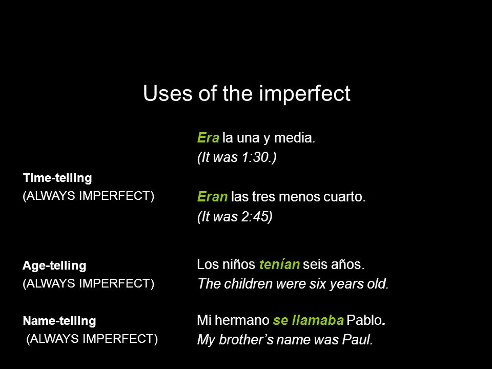 Uses of the imperfect Era la una y media. (It was 1:30.)