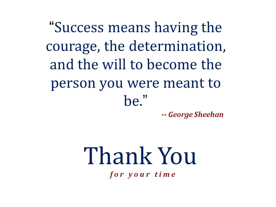 Success means having the courage, the determination, and the will to become the person you were meant to be.
