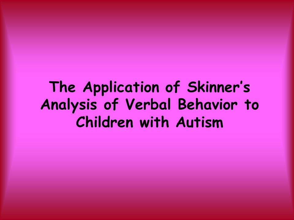 The Application of Skinner's Analysis of Verbal Behavior to Children with Autism