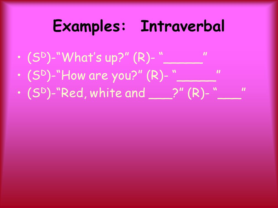 Examples: Intraverbal