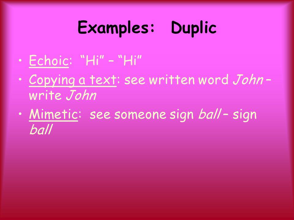 Examples: Duplic Echoic: Hi – Hi