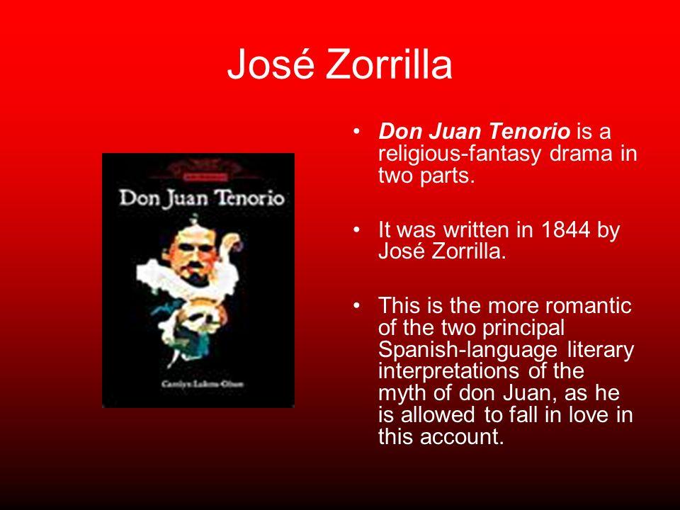 José Zorrilla Don Juan Tenorio is a religious-fantasy drama in two parts. It was written in 1844 by José Zorrilla.
