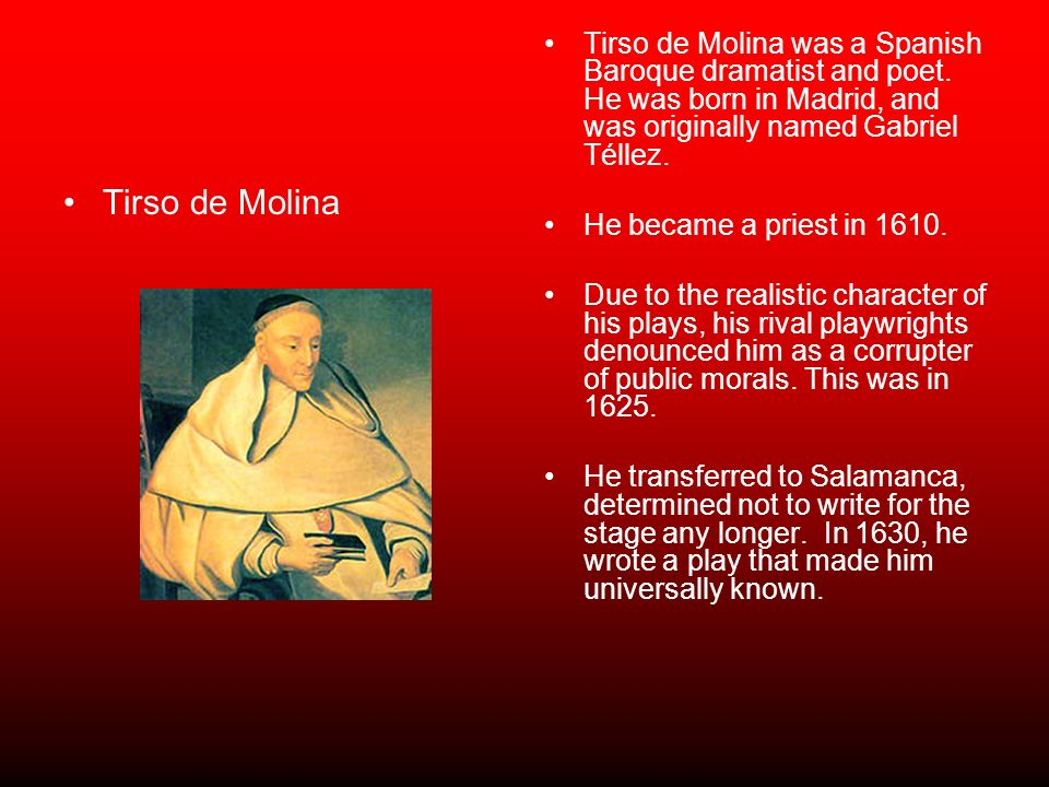 Tirso de Molina was a Spanish Baroque dramatist and poet
