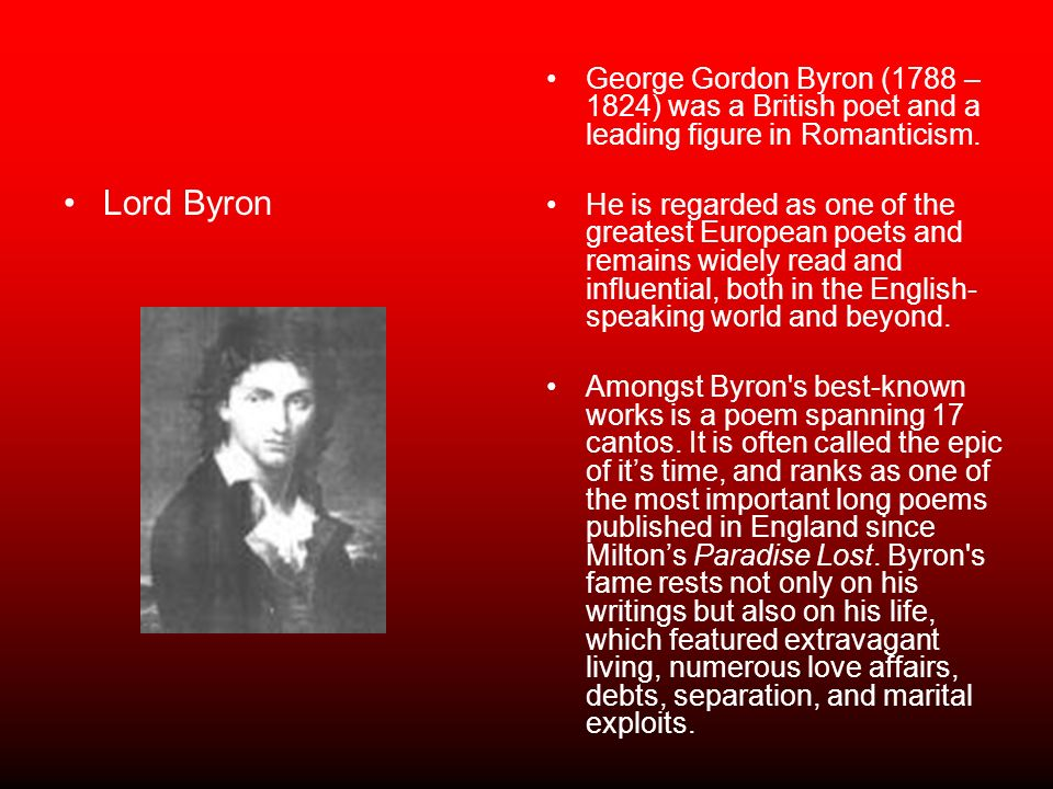 George Gordon Byron (1788 –1824) was a British poet and a leading figure in Romanticism.