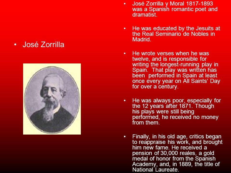 José Zorrilla y Moral 1817-1893 was a Spanish romantic poet and dramatist.