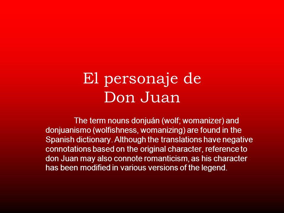 El personaje de Don Juan The term nouns donjuán (wolf; womanizer) and