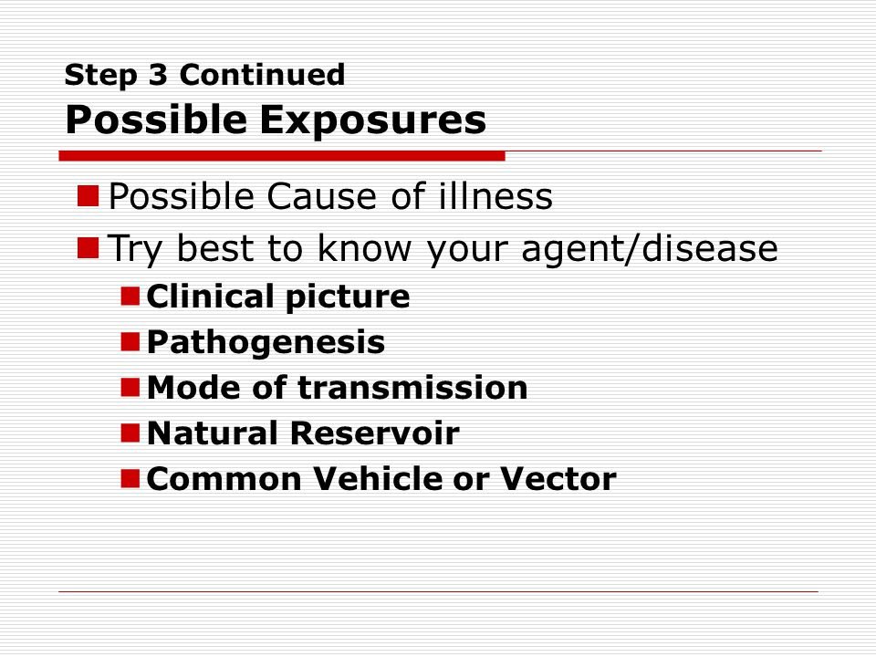 Possible Cause of illness Try best to know your agent/disease