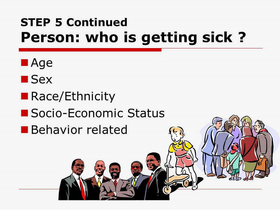STEP 5 Continued Person: who is getting sick
