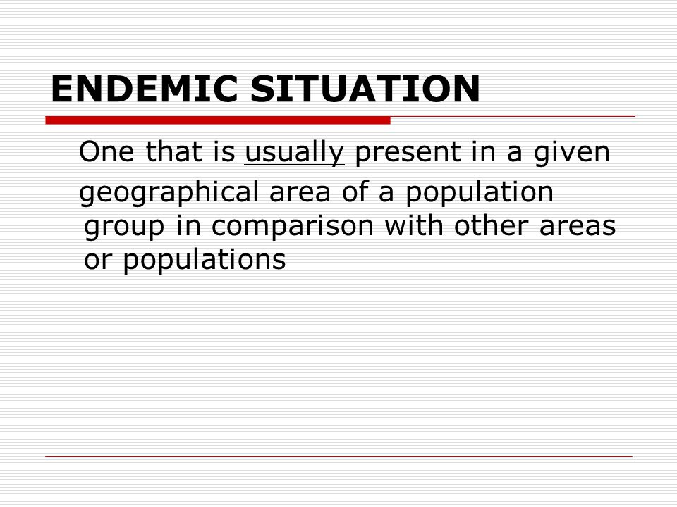 ENDEMIC SITUATION One that is usually present in a given