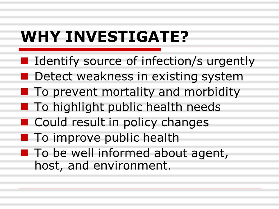 WHY INVESTIGATE Identify source of infection/s urgently