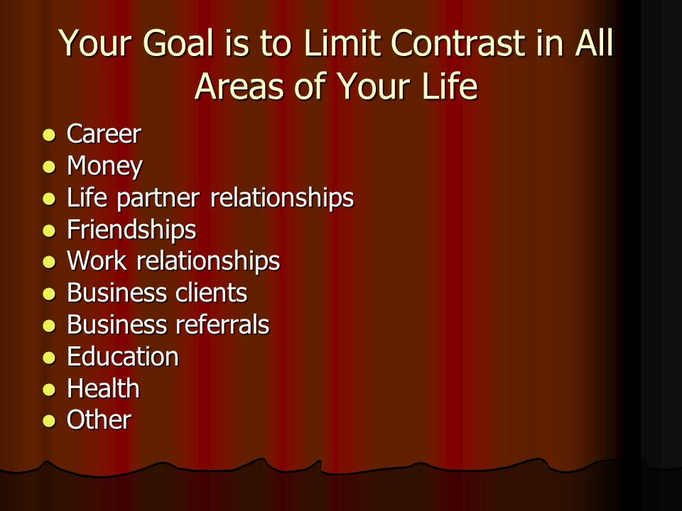 Your Goal is to Limit Contrast in All Areas of Your Life