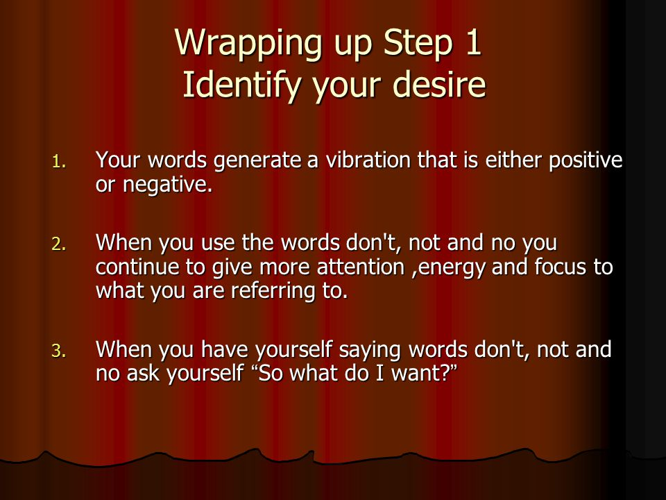 Wrapping up Step 1 Identify your desire