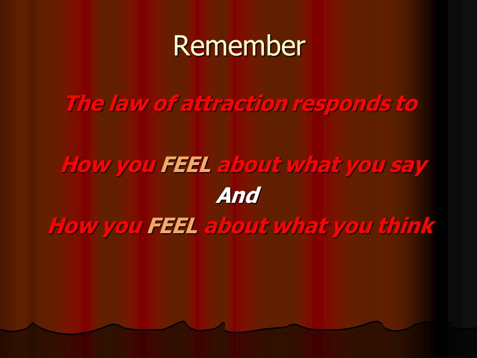 Remember The law of attraction responds to