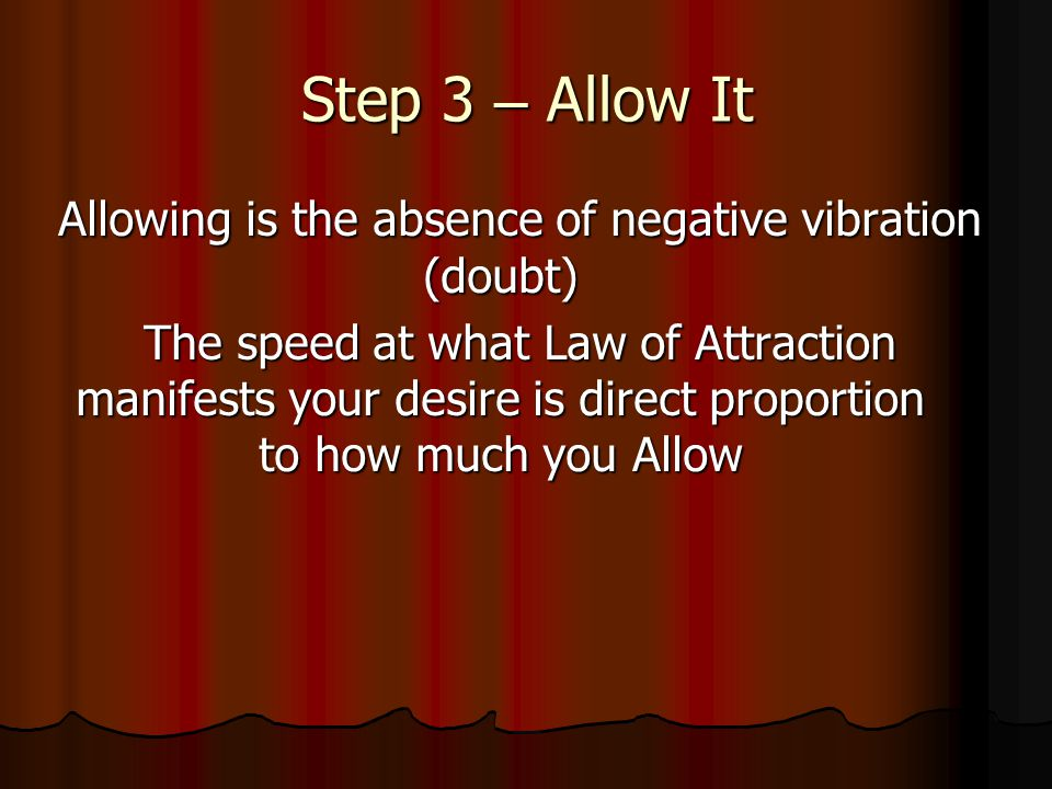 Allowing is the absence of negative vibration (doubt)